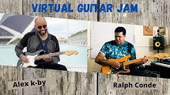 VIRTUAL GUITAR JAM FEATURING  ALEX K-BY / RALPH CONDE