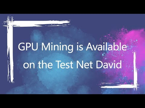 GPU Mining is Available on the Test Net David!