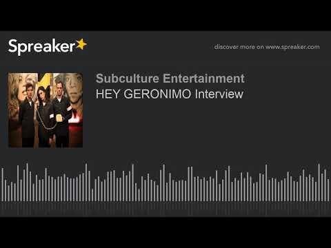 HEY GERONIMO Interview