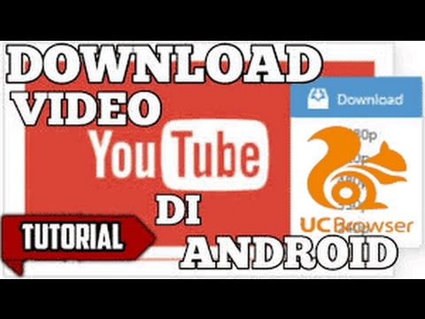 cara download video di youtube uc browser android