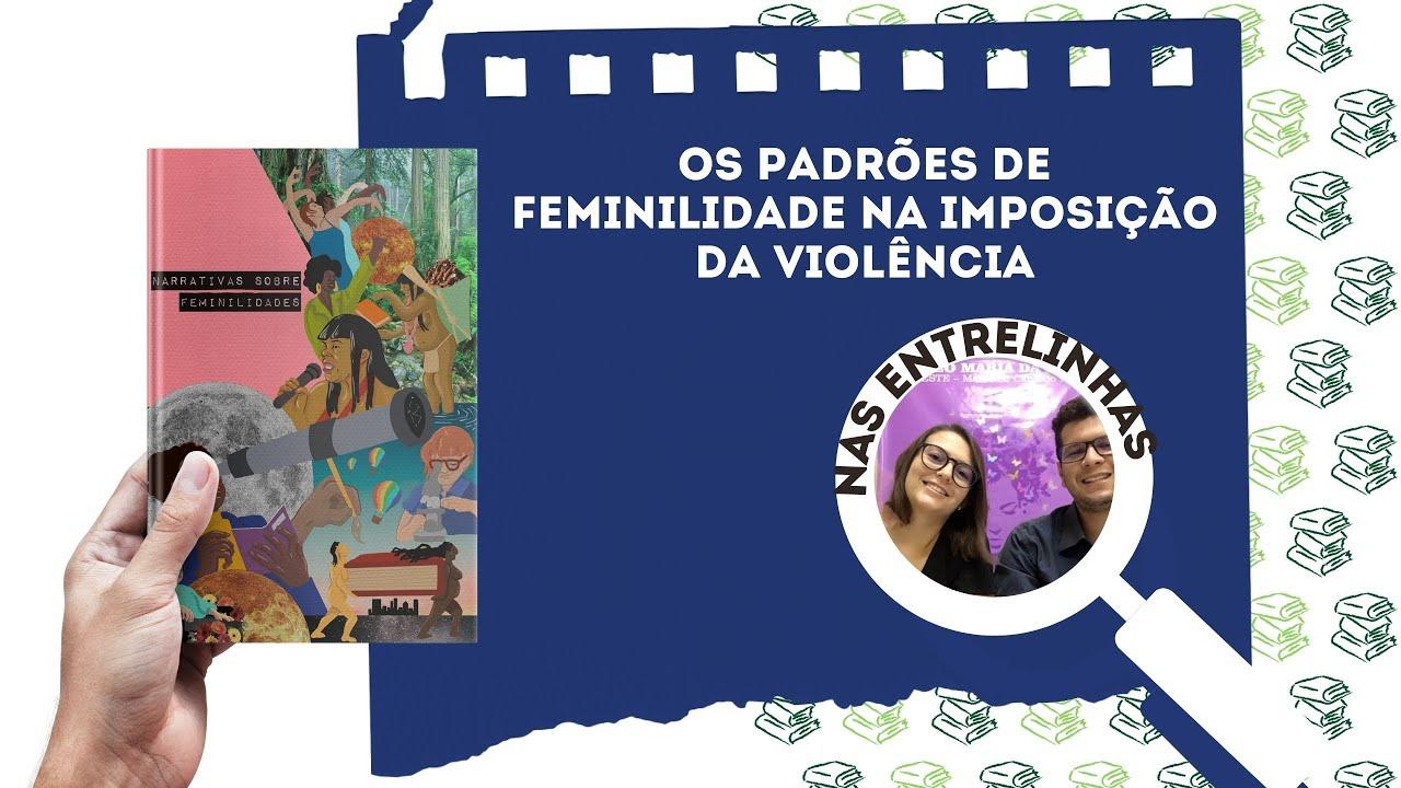 Os padrões de feminilidade na imposição da violência