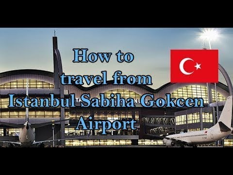 🇹🇷 How to travel from Sabiha Gokcen Airport - Istanbul, Turkey (2019)
