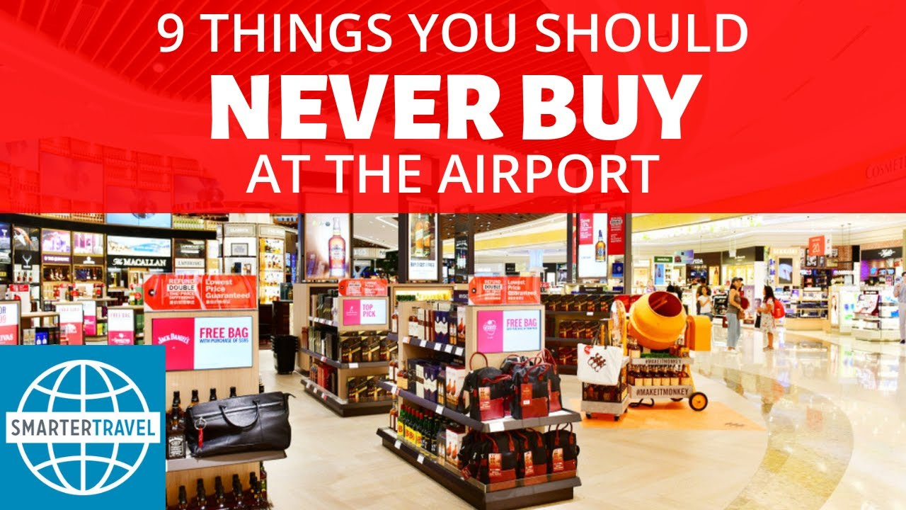 9 Things You Should Never Buy at the Airport   SmarterTravel