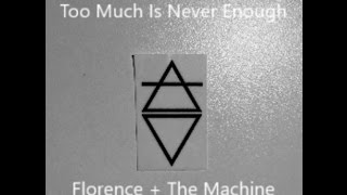 Florence + The Machine - Too Much Is Never Enough [Lyrics on Screen]