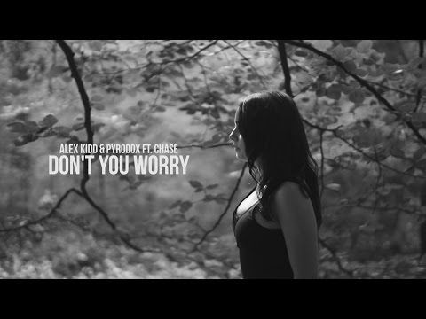 Alex Kidd & Pyrodox feat. Chase - Don't You Worry