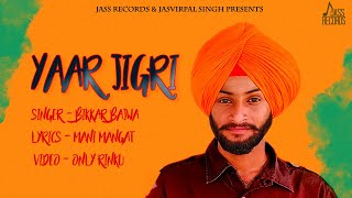 Yaar Jigri | (Full Song ) | Bikkar Bajwa | New Punjabi Songs 2019 | Latest Punjabi Songs 2019