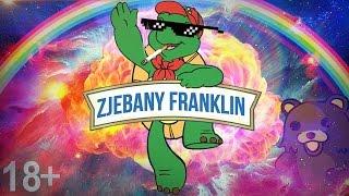 Zjebany Franklin - [Przeróbka] [+16]