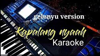 KAPALANG NYAAH (KARAOKE lirik )   GELENYU VERSION