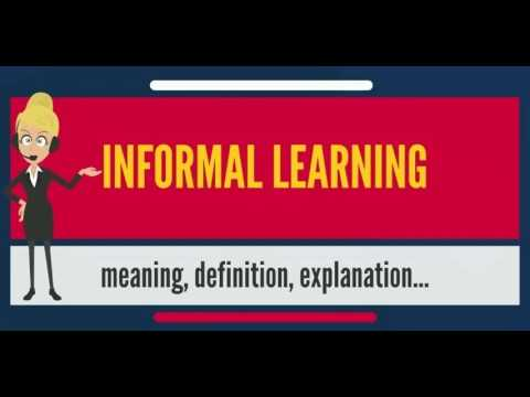 What is INFORMAL LEARNING? What does INFORMAL LEARNING mean? INFORMAL LEARNING meaning