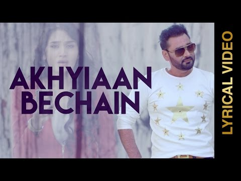 New Punjabi Songs 2015 || AKHIYAAN BECHAIN || NACHHATAR GILL || LYRICAL VIDEO || Punjabi Songs 2015