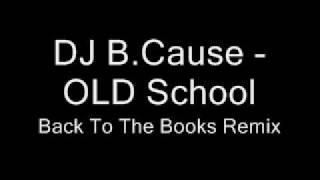 DJ B.Cause - OLD School | Back To The Books Remix