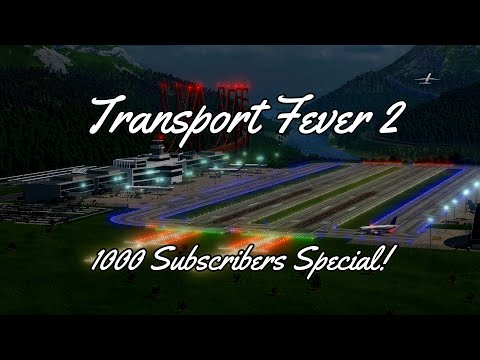 Transport Fever 2 - 1000 SUBSCRIBERS SPECIAL!  