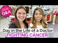 Day in the Life of a Doctor: FIGHTING CANCER (with Q&A)