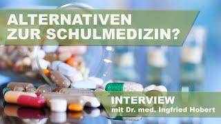 ALTERNATIVEN ZUR SCHULMEDIZIN? Im Interview mit Dr. med. Ingfried Hobert
