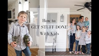 How to Get Stuff Done with Kids | Mom of 5 Work at Home