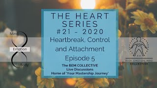 #21 The Heart Series ~ Heartbreak, Control & Attachment, Brought to you by the BEM Collective.