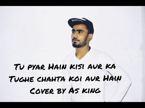 tu-pyar-hai-kisi-aur-ka-tujhe-chahta-koi-aur-hai-cover-by-as-king