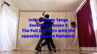 Intermedeate Tango, Session 2, Lesson 3: Full Left Turn with the opposite leaders footwork