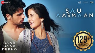 Sau Aasmaan Full Video Song | Baar Baar Dekho