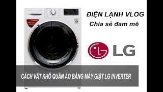 Cách Sử Dụng Chế Độ Vắt Khô Quần Áo Bằng Máy Giặt LG Inverter 9kg  Cửa Trước - Điện Lạnh Vlog