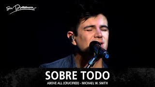Sobre Todo - Su Presencia (Above All / Crucified - Michael W Smith) - Español