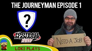 Let's Play FM17 - The Journeyman EP1 - Homeless, Jobless and Hungry - Football Manager 2017