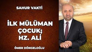 İlk Müslüman Çocuk; Hz. Ali - Ömer Döngeloğlu İle Sahur Vakti