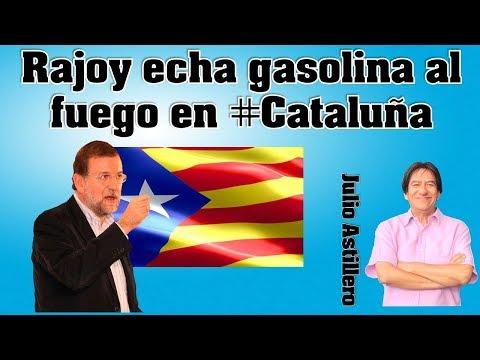 Julio Astillero. Rajoy echa gasolina al fuego en #Cataluña.