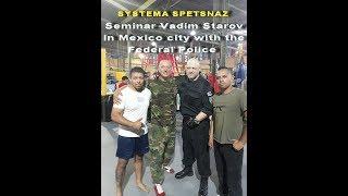 Vadim Starov Seminar in Mexico Federal Police Systema Spetsnaz