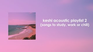 Keshi Acoustic Playlist 2 (songs to study, work or chill)