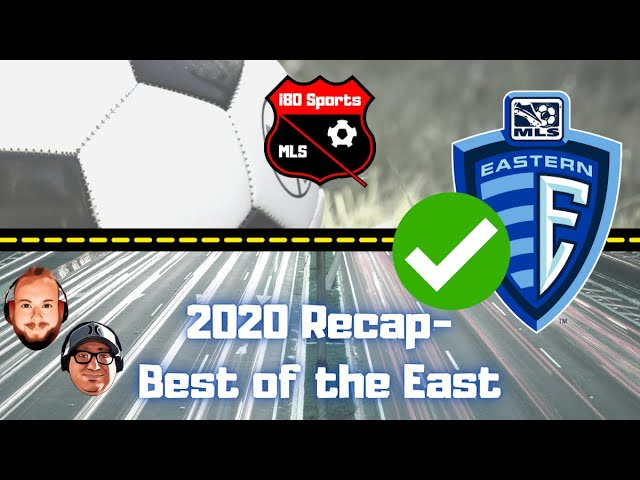 MLS- 2020 RECAP Top Eastern Conference Teams