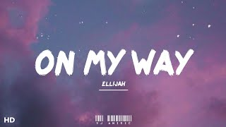 ELLiJah - On My Way (Lyrics) I'll be on my way (tiktok slowed remix)