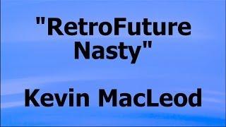 RetroFuture Nasty - Kevin MacLeod - (Royalty-Free Music)