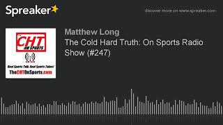 The Cold Hard Truth: On Sports Radio Show (#247)