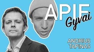 APIE GYVAI: ANDRIUS TAPINAS - moralės policininkas