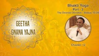 Geetha Gnana Yajna by Sadguru Sri Madhusudan Sai - Bhakti Yoga, Part 3 - The Dearest Devotee (13-20)