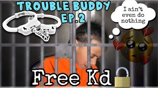 """""""TROUBLE BUDDY!"""" Episode 2: Kd goes to jail"""