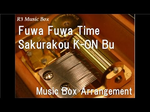 "Fuwa Fuwa Time/Sakurakou K-ON Bu [Music Box] (Anime ""K-On!"" Insert Song)"