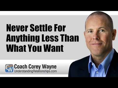 Never Settle For Anything Less Than What You Want
