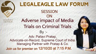 Adverse Impacts of Media Trials on Criminal Trials |Adv. Pallavi Pratap| Webinar Session| LEGALEAGLE