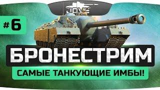 БРОНЕСТРИМ #6 ● Самые танкующие имбы World Of Tanks!