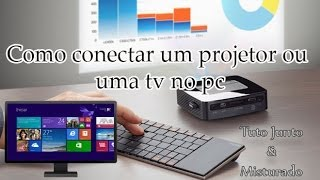 Como conectar um projetor ou tv no pc