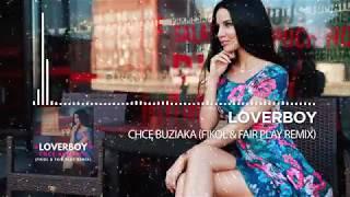 LOVERBOY - CHCĘ BUZIAKA (FIKOŁ & FAIR PLAY REMIX)