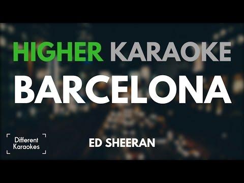 Ed Sheeran - Barcelona (HIGHER Key Karaoke)