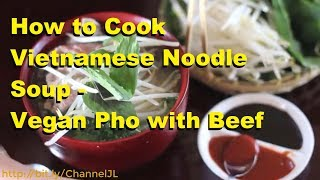 How to Cook Vietnamese Noodle Soup - Vegan Pho with Beef