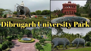 Dibrugarh University Park Part 1 || Dibrugarh University || Dibrugarh