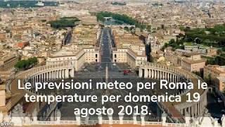 Meteo Roma - Le previsioni per domani domenica 19 agosto 2018