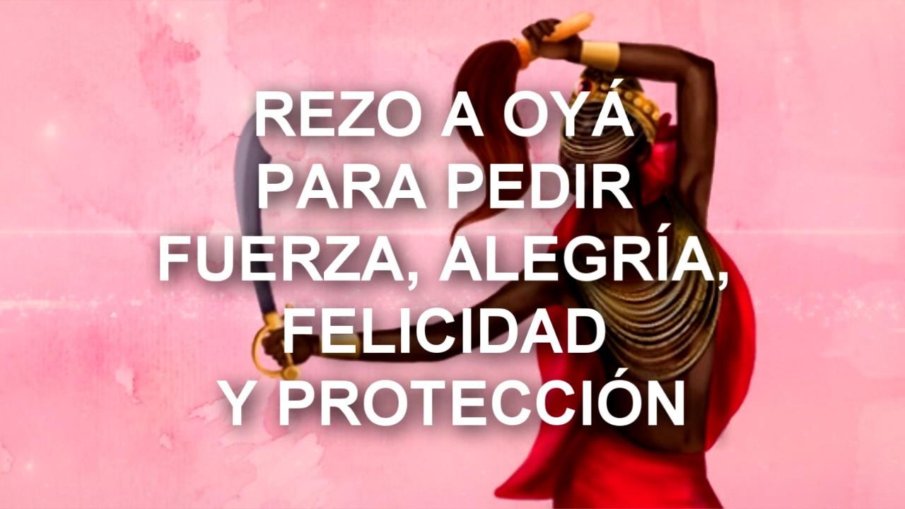 REZO A OYÁ PARA PEDIR FUERZA, ALEGRÍA, FELICIDAD Y PROTECCIÓN