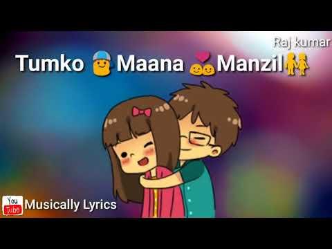 Tumko mana manzil song    Romantic whatsapp status.
