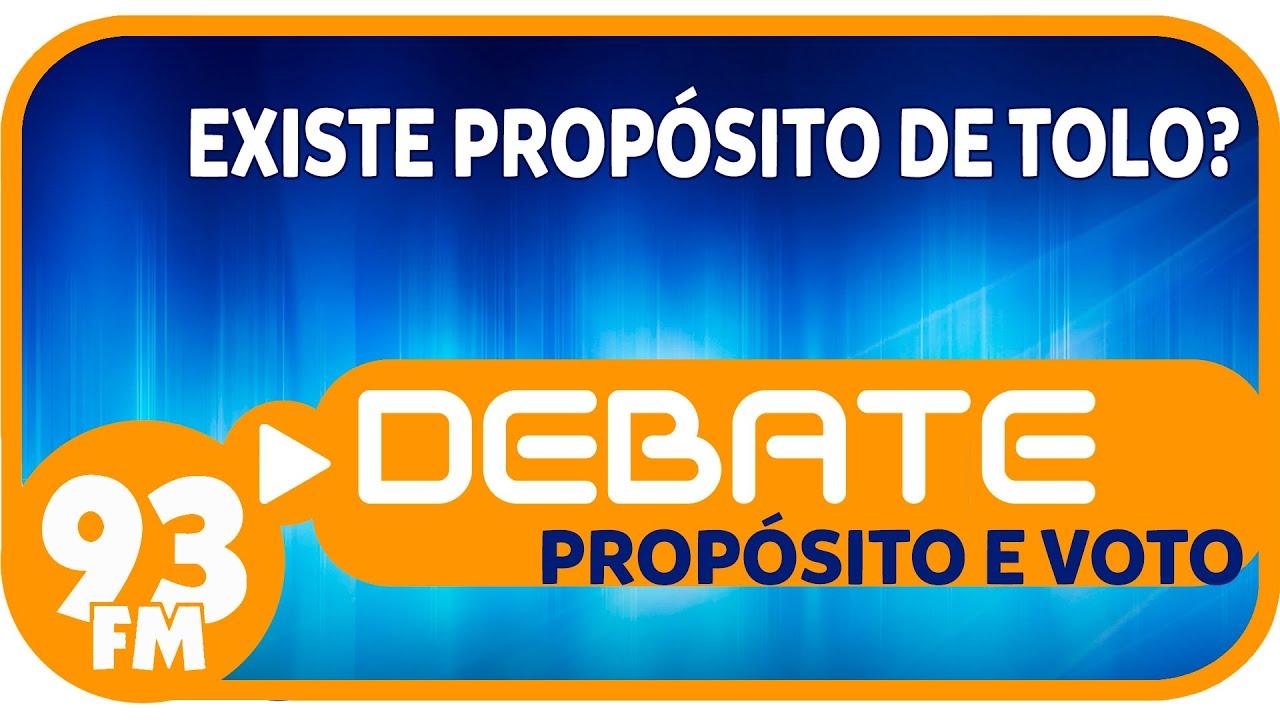Propósito e Voto - Existe propósito de tolo? - Debate 93 - 30/03/2015